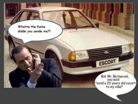"""Silvio Berlusconi beschwert sich, dass er einen alten Ford Escort in seine Villa geliefert bekommen hat. Antwort: """"But Mr. Berlusconi, you said: send a 25 years old escort to my villa!"""""""