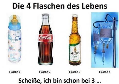 Die vier Flaschen des Lebens: Milchflasche, Colaflasche, Bierflasche, Tropf. Scheiße, ich bin schon bei 3!