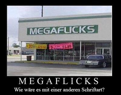 """Ein Geschäft heisst """"Megaflicks"""". Leider wurde bei einem Schild am Laden die Schriftart so unpassend ausgewählt, dass man """"Megafucks"""" liest."""