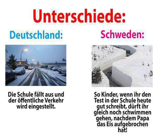 """Zwei Bilder zeigen den Unterschied zwischen Deutschland und Schweden. Das eine zeigt eine bisschen Schnee in Deutschland, darunter steht: """"Die Schule fällt aus und der öffentliche Verkehr wird eingestellt."""" Beim schwedischen Bild ist meterhoher Schnee zu sehen, darunter steht: """"So Kinder, wenn ihr den Test in der Schule heute gut schreibt, dürft ihr gleich noch schwimmen gehen, nachdem Papa das Eis aufgebrochen hat!"""""""