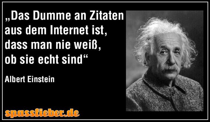 """""""Das Dumme an Zitaten aus dem Internet ist, dass man nie weiß, ob sie echt sind"""" - Albert Einstein"""